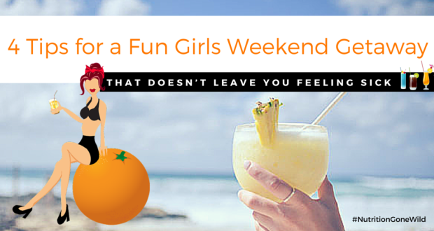 Girls Weekend Getaway | Nutrition Gone Wild