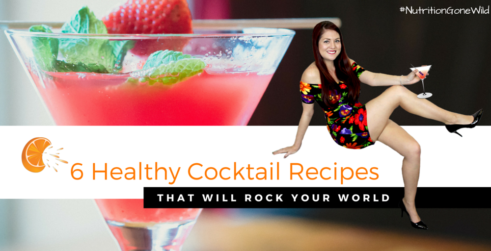 Healthy Cocktail Recipes That Rock | Nutrition Gone Wild
