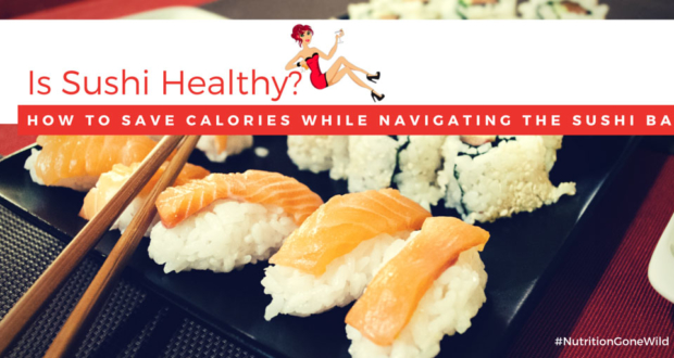 Is Sushi Healthy? | Nutrition Gone Wild