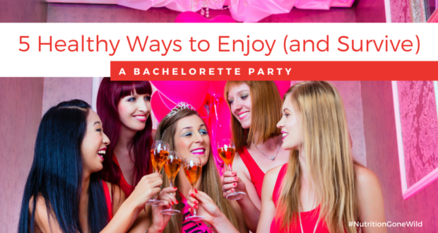 Bachelorette Party: Healthy Survival Tips | Nutrition Gone Wild