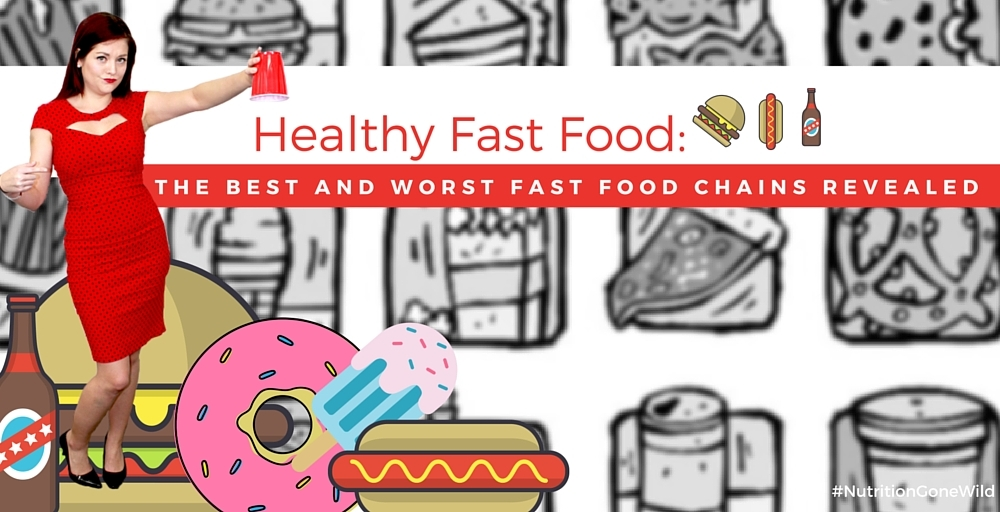 Healthy Fast Food: The Best and Worst Fast Food Chains Revealed | Nutrition Gone Wild