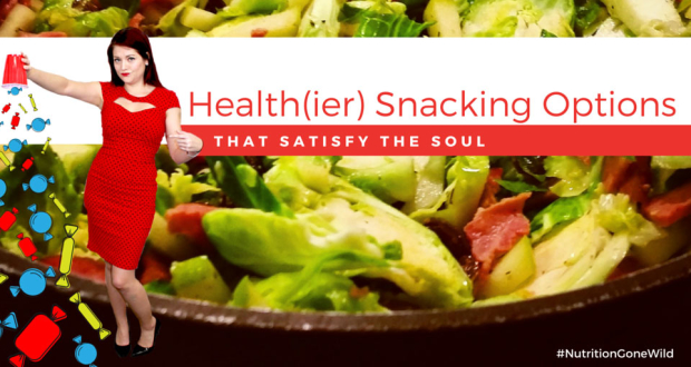 Health(ier) Snacking Options | Nutrition Gone Wild