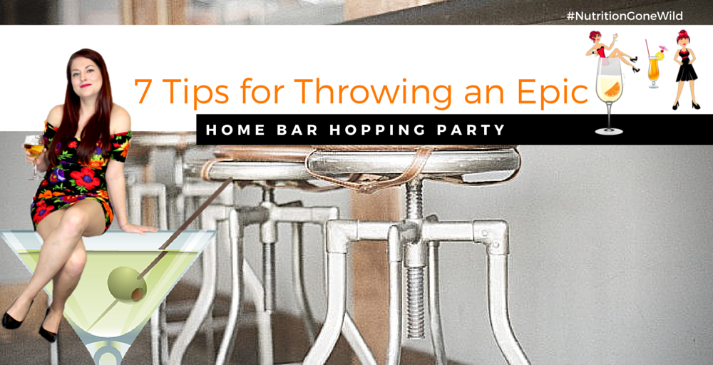 Discover How to Plan the Best Home Bar Hopping Party | Nutrition Gone Wild