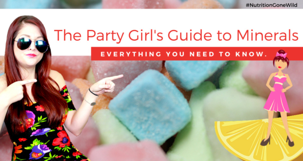 The Essential Minerals Guide for Party Girls | Nutrition Gone Wild