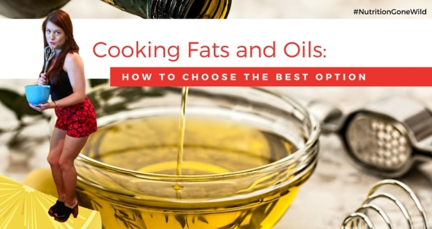 Cooking Fats 101- How to Choose the Best Option | Nutrition Gone Wild