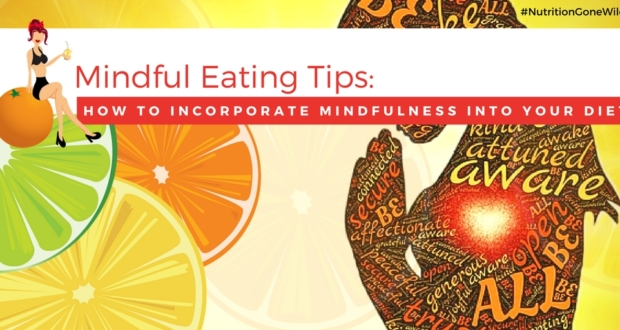 Mindful Eating Tips | Nutrition Gone Wild